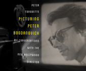 Picturing Peter Bogdanovich: My Conversations with the New Hollywood Director Cover Image