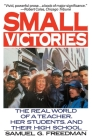 Small Victories: The Real World of a Teacher, Her Students, and Their High School Cover Image