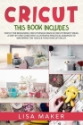 Cricut: This Book Includes: Cricut for Beginners, Design Space & Project Ideas. A Step-by-Step Guide with Illustrated Practica Cover Image