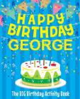Happy Birthday George - The Big Birthday Activity Book: (Personalized Children's Activity Book) Cover Image