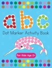 Dot Markers Activity Book! ABC Learning Alphabet Letters ages 3-5 Cover Image