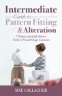 Intermediate Guide to Pattern Fitting and Alteration: 7 Projects and Little-Known Tricks to Fit and Design Garments Cover Image