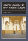 Calvinist Churches in Early Modern Europe (Studies in Early Modern European History) Cover Image