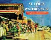 St. Louis in Watercolor: Living History in the Gateway City Cover Image