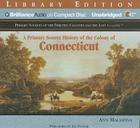A Primary Source History of the Colony of Connecticut (Primary Sources of the Thirteen Colonies and the Lost Colony) Cover Image