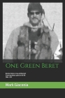 One Green Beret: Bosnia, Kosovo, Iraq, and beyond: 15 Extraordinary years in the life - 1996-2011 Cover Image