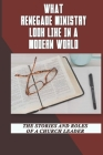 What Renegade Ministry Looks Like In A Modern World: The Stories And Roles Of A Church Leader: Book About Ministry And Leadership Programs In Church Cover Image