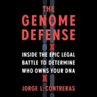 The Genome Defense Lib/E: Inside the Epic Legal Battle to Determine Who Owns Your DNA Cover Image