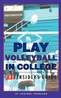 Play Volleyball in College. The Insider's Guide Cover Image