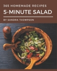 365 Homemade 5-Minute Salad Recipes: The Best 5-Minute Salad Cookbook that Delights Your Taste Buds Cover Image