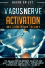 Vagus Nerve: Activation And Stimulation Theraphy: PTSD, unleash your healing power, break free from anxiety, depression, trauma, ob Cover Image