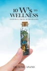 The 10W's To WELLNESS: Insights from Homeopathy Cover Image