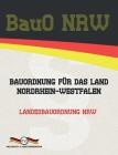 BauO NRW - Bauordnung für das Land Nordrhein-Westfalen: Landesbauordnung NRW Cover Image