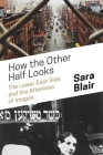 How the Other Half Looks: The Lower East Side and the Afterlives of Images Cover Image