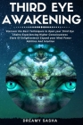 Third Eye Awakening: Discover the Best Techniques to Open your Third Eye Chakra, Experiencing Higher Consciousness, State of Enlightenment, Cover Image