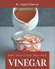365 Selected Vinegar Recipes: A Vinegar Cookbook to Fall In Love With Cover Image