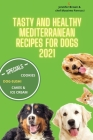 Tasty and healthy mediterranean recipes for dogs 2021: Dog-sushi, Birthday cakes, desserts, cookies, popcorn ( free corn ) and more for the health of Cover Image