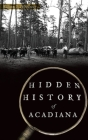 Hidden History of Acadiana Cover Image