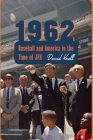 1962: Baseball and America in the Time of JFK Cover Image
