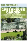 The New2021 Greenhouse Garden: A Beginners Guіdе Tо Grоwіng Fruit and Vegetables All Year Cover Image