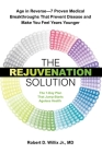 The Rejuvenation Solution: Age in Reverse--7 Proven Medical Breakthroughs That Prevent Disease and Make You Feel Years Younger Cover Image