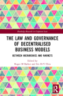 The Law and Governance of Decentralised Business Models: Between Hierarchies and Markets (Routledge Research in Corporate Law) Cover Image