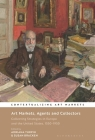 Art Markets, Agents and Collectors: Collecting Strategies in Europe and the United States, 1550-1950 (Contextualizing Art Markets) Cover Image