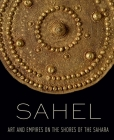 Sahel: Art and Empires on the Shores of the Sahara Cover Image