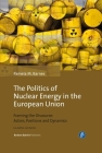 The Politics of Nuclear Energy in the European Union: Framing the Discourse: Actors, Positions and Dynamics Cover Image