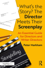 What's the Story? The Director Meets Their Screenplay: An Essential Guide for Directors and Writer-Directors Cover Image