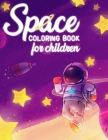 Space coloring book for children: 50 space images and over 100 curiosities that will turn your kid into a space expert! (ages 4-8) Cover Image