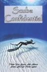 Scuba Confidential: Think You Know All About Scuba Diving? Think again!: Scuba Diving Guide Cover Image