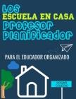 Los ESCUELA EN CASA Profesor Planificador: El Educador Organizado Cover Image