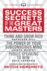 Success Secrets of the Great Masters (Condensed Classics): Think and Grow Rich, the Power of Your Subconscious Mind and Public Speaking to Win! Cover Image