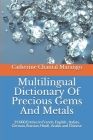 Multilingual Dictionary Of Precious Gems And Metals: 29.000 Entries In French, English, Italian, German, Russian, Hindi, Arabic and Chinese Cover Image