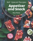 365 Special Appetizer and Snack Recipes: Make Cooking at Home Easier with Appetizer and Snack Cookbook! Cover Image