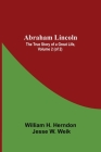 Abraham Lincoln: The True Story Of A Great Life, Volume 2 (Of 2) Cover Image
