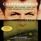 Chappaquiddick Lib/E: Power, Privilege, and the Ted Kennedy Cover-Up Cover Image