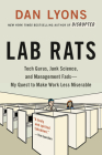 Lab Rats: Tech Gurus, Junk Science, and Management Fads—My Quest to Make Work Less Miserable Cover Image
