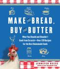 Make the Bread, Buy the Butter: What You Should and Shouldn't Cook from Scratch -- Over 120 Recipes for the Best Homemade Foods Cover Image