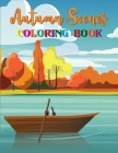 Autumn Scenes Coloring Book: An Autumn Coloring Book For Adults with Beautiful Flowers, Cute Animals and Relaxing Fall Inspired Designs, Fun and Mo Cover Image