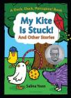 My Kite is Stuck! and Other Stories (A Duck, Duck, Porcupine Book) Cover Image