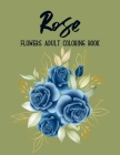 Rose Flowers Coloring Book: An Adult Coloring Book Featuring Beautiful Flowers, Bouquets and Floral Designs for Stress Relief and Relaxation Cover Image