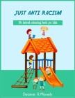 Just Anti Racism: No hatred colouring book for kids Cover Image