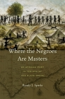 Where the Negroes Are Masters: An African Port in the Era of the Slave Trade Cover Image