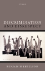 Discrimination and Disrespect (Oxford Philosophical Monographs) Cover Image