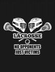 Lacrosse No Opponents Just Victims: Lacrosse Scorebook Cover Image