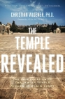 The Temple Revealed: The True Location of the Jewish Temple Hidden in Plain Sight Cover Image