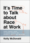 It's Time to Talk about Race at Work: Every Leader's Guide to Making Progress on Diversity, Equity, and Inclusion Cover Image