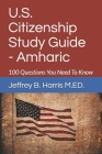U.S. Citizenship Study Guide - Amharic: 100 Questions You Need To Know Cover Image